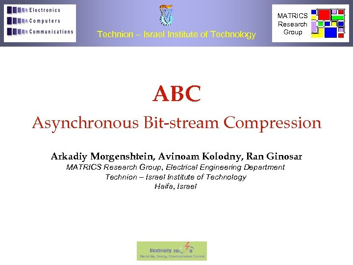 Technion – Israel Institute of Technology MATRICS Research Group ABC Asynchronous Bit-stream Compression Arkadiy