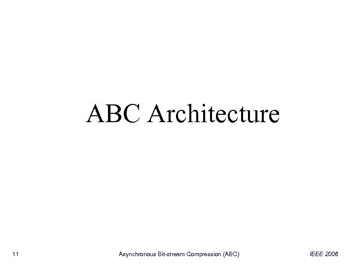 ABC Architecture 11 Asynchronous Bit-stream Compression (ABC) IEEE 2006