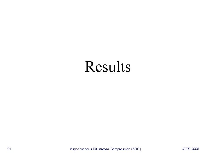Results 21 Asynchronous Bit-stream Compression (ABC) IEEE 2006