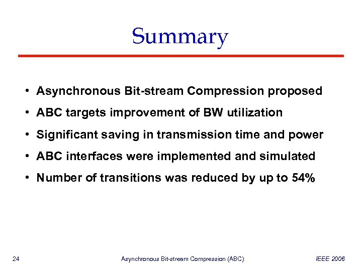 Summary • Asynchronous Bit-stream Compression proposed • ABC targets improvement of BW utilization •