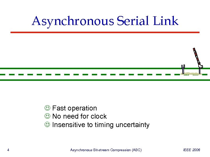Asynchronous Serial Link Fast operation No need for clock Insensitive to timing uncertainty 4