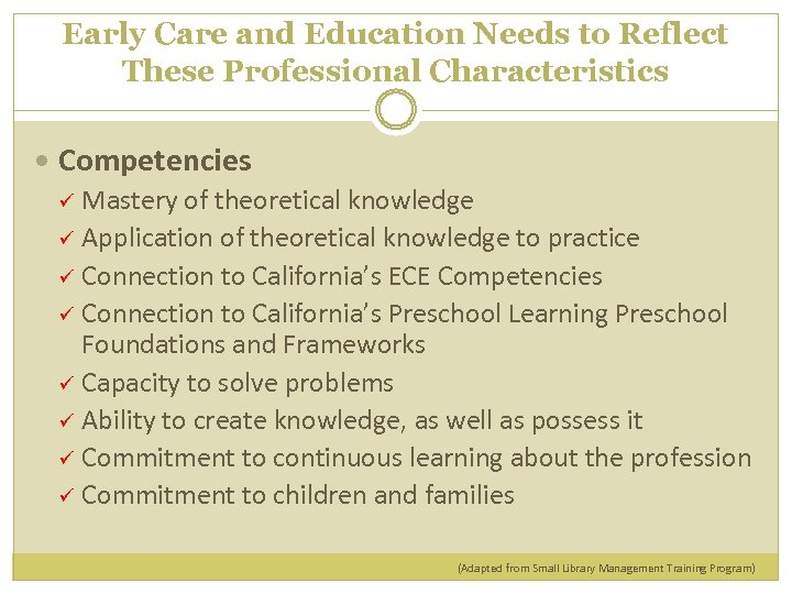 Early Care and Education Needs to Reflect These Professional Characteristics Competencies Mastery of theoretical