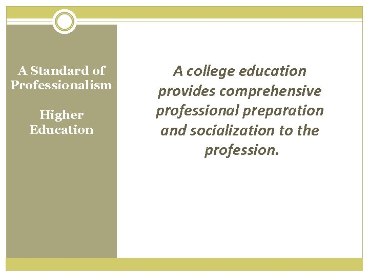 A Standard of Professionalism Higher Education A college education provides comprehensive professional preparation and
