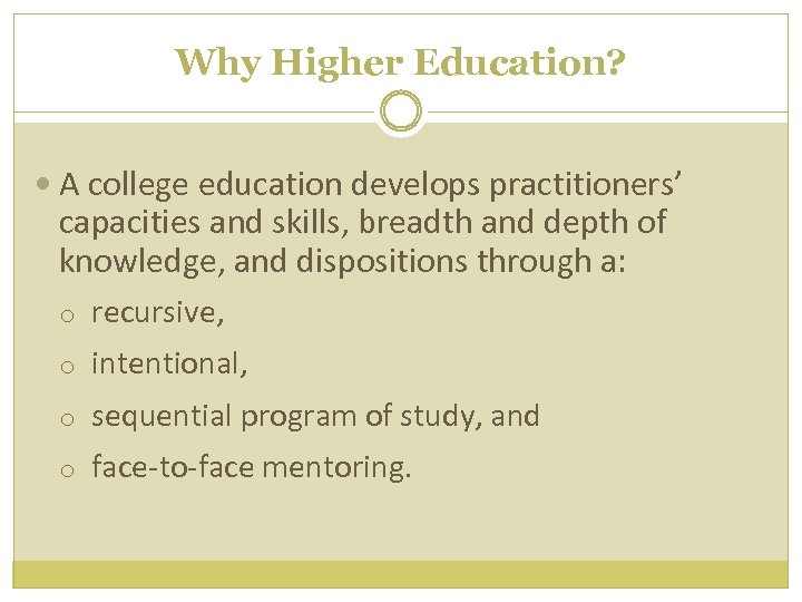 Why Higher Education? A college education develops practitioners' capacities and skills, breadth and depth