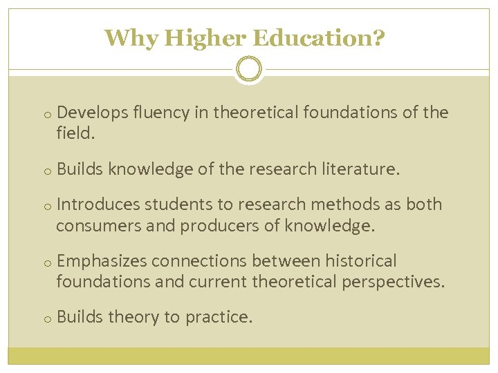 Why Higher Education? o Develops fluency in theoretical foundations of the field. o Builds