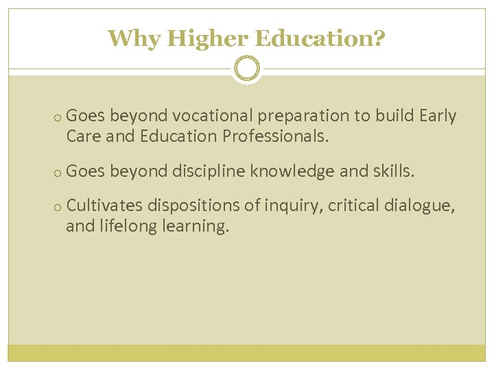 Why Higher Education? o Goes beyond vocational preparation to build Early Care and Education