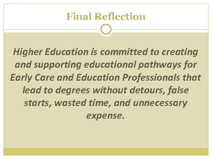 Final Reflection Higher Education is committed to creating and supporting educational pathways for Early
