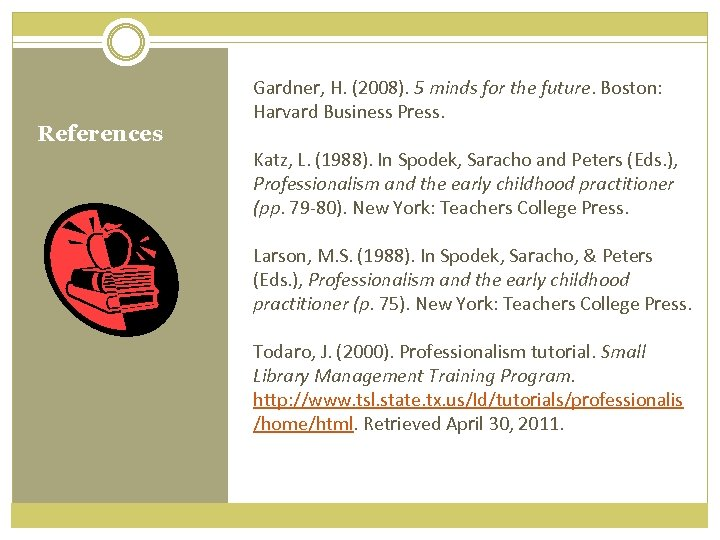 References Gardner, H. (2008). 5 minds for the future. Boston: Harvard Business Press. Katz,