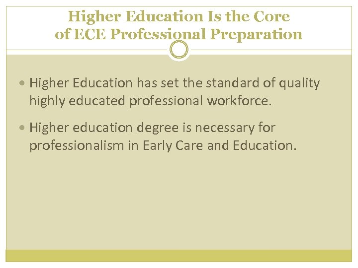 Higher Education Is the Core of ECE Professional Preparation Higher Education has set the