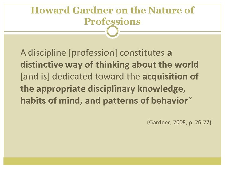 Howard Gardner on the Nature of Professions A discipline [profession] constitutes a distinctive way