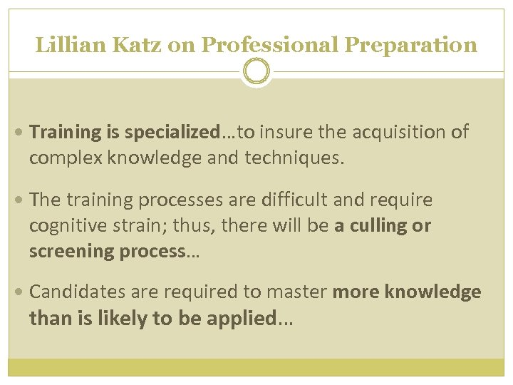 Lillian Katz on Professional Preparation Training is specialized…to insure the acquisition of complex knowledge
