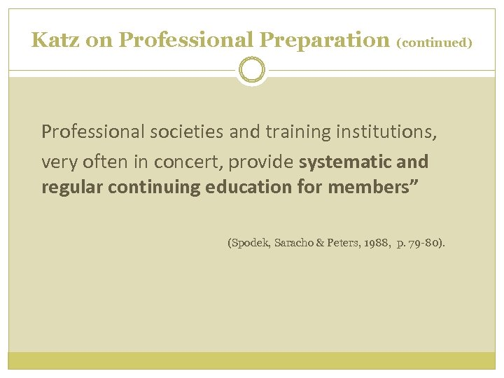 Katz on Professional Preparation (continued) Professional societies and training institutions, very often in concert,