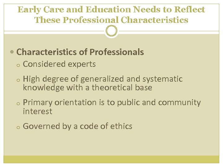 Early Care and Education Needs to Reflect These Professional Characteristics of Professionals o Considered