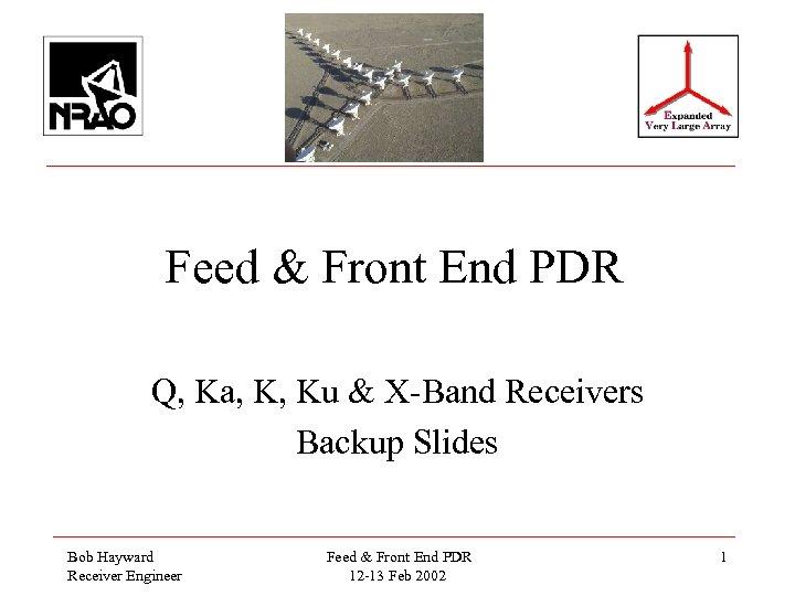 Feed & Front End PDR Q, Ka, K, Ku & X-Band Receivers Backup Slides