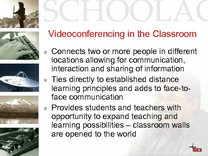 Videoconferencing in the Classroom n n n Connects two or more people in different