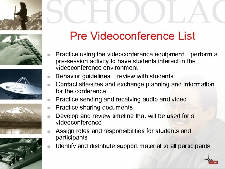 Pre Videoconference List n n n n Practice using the videoconference equipment – perform