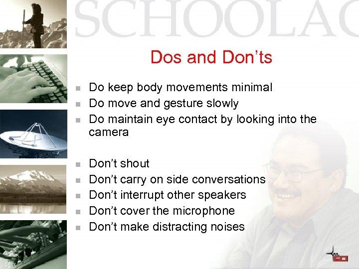 Dos and Don'ts n n n n Do keep body movements minimal Do move