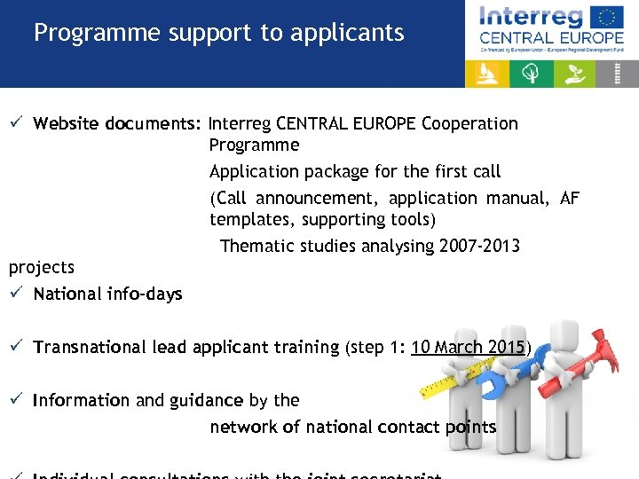 Programme support to applicants ü Website documents: Interreg CENTRAL EUROPE Cooperation Programme Application package