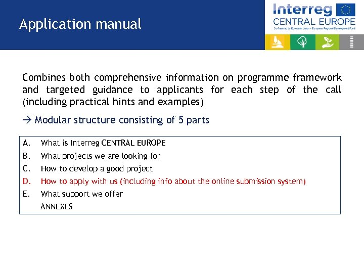 Application manual Combines both comprehensive information on programme framework and targeted guidance to applicants