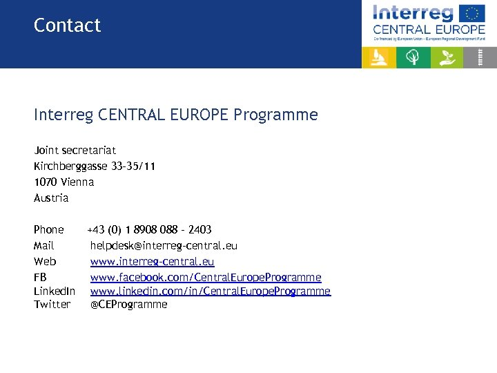 Contact Interreg CENTRAL EUROPE Programme Joint secretariat Kirchberggasse 33 -35/11 1070 Vienna Austria Phone