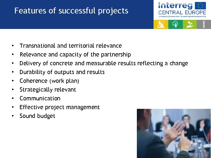 Features of successful projects • • • Transnational and territorial relevance Relevance and capacity