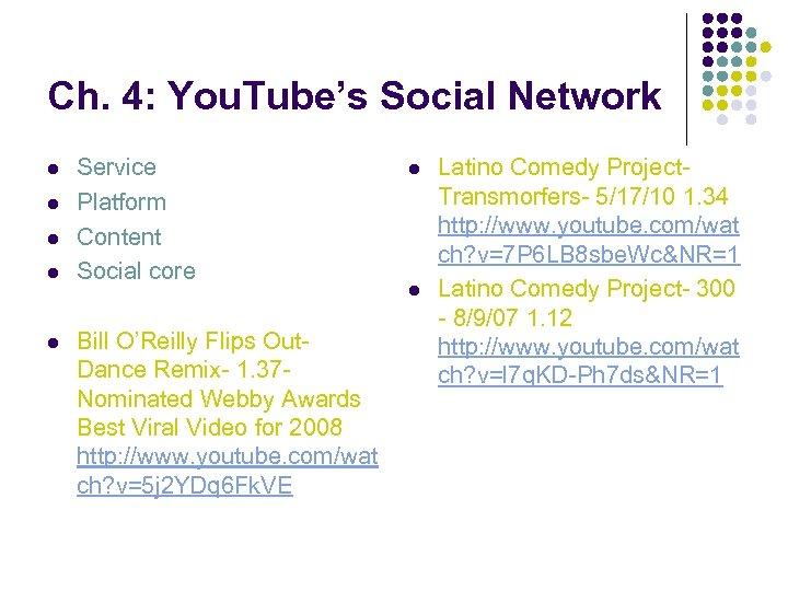 Ch. 4: You. Tube's Social Network l l l Service Platform Content Social core