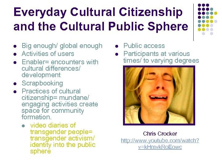 Everyday Cultural Citizenship and the Cultural Public Sphere l l l Big enough/ global