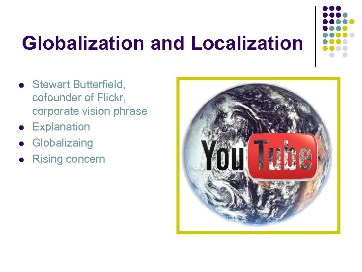 Globalization and Localization l l Stewart Butterfield, cofounder of Flickr, corporate vision phrase Explanation