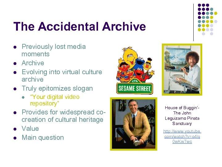 The Accidental Archive l l Previously lost media moments Archive Evolving into virtual culture