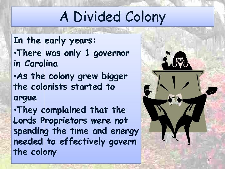 A Divided Colony In the early years: • There was only 1 governor in