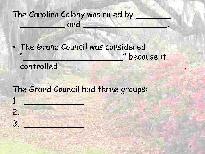 The Carolina Colony was ruled by _________ and _________. • The Grand Council was