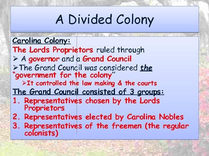 A Divided Colony Carolina Colony: The Lords Proprietors ruled through Ø A governor and