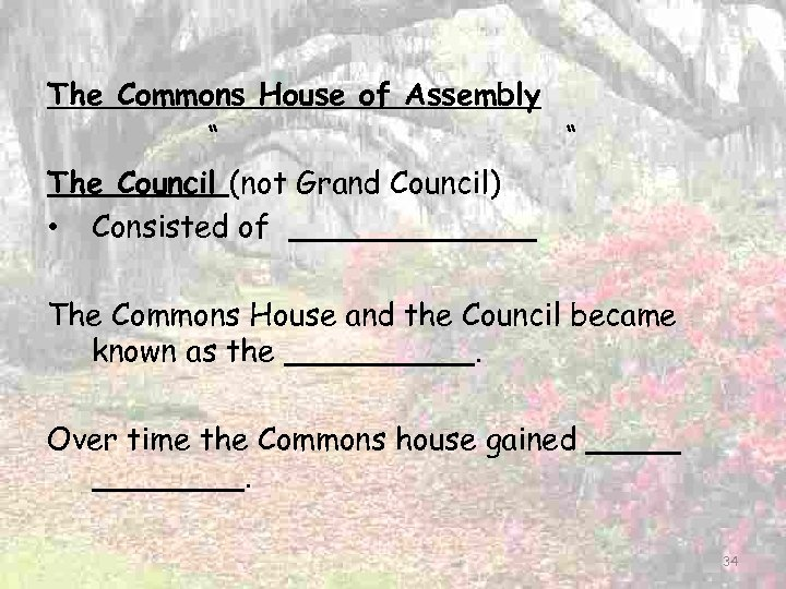 "The Commons House of Assembly "" "" The Council (not Grand Council) • Consisted"