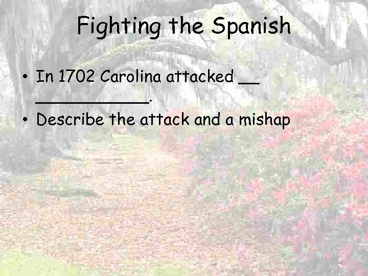 Fighting the Spanish • In 1702 Carolina attacked __ ______. • Describe the attack