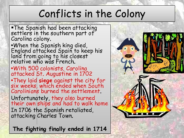 Conflicts in the Colony §The Spanish had been attacking settlers in the southern part