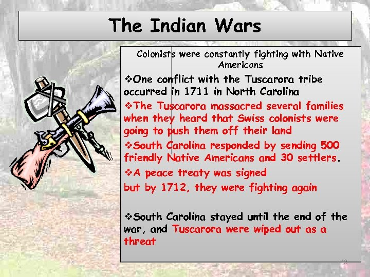 The Indian Wars Colonists were constantly fighting with Native Americans v. One conflict with