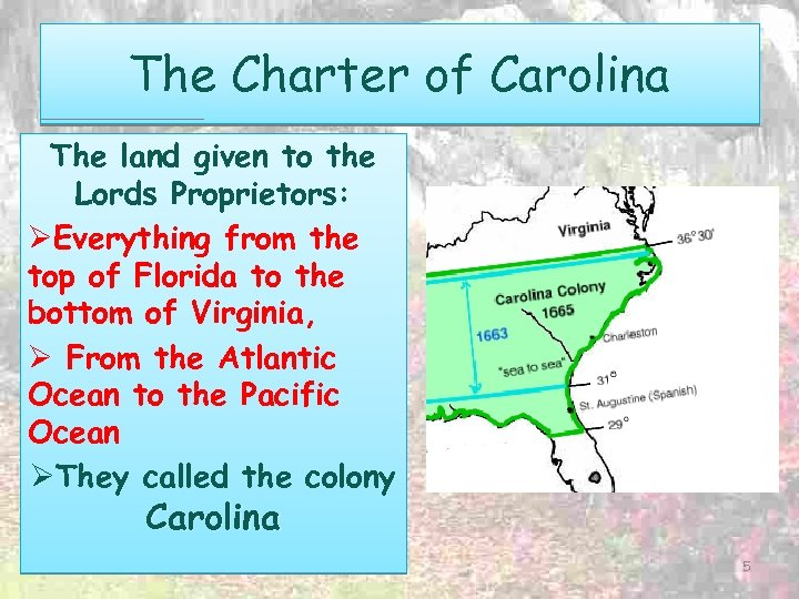 The Charter of Carolina The land given to the Lords Proprietors: ØEverything from the