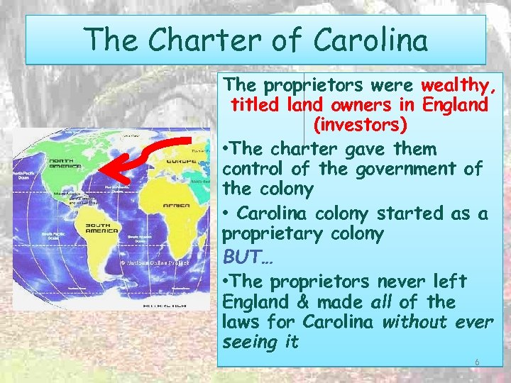 The Charter of Carolina The proprietors were wealthy, titled land owners in England (investors)