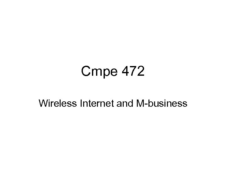 Cmpe 472 Wireless Internet and M-business