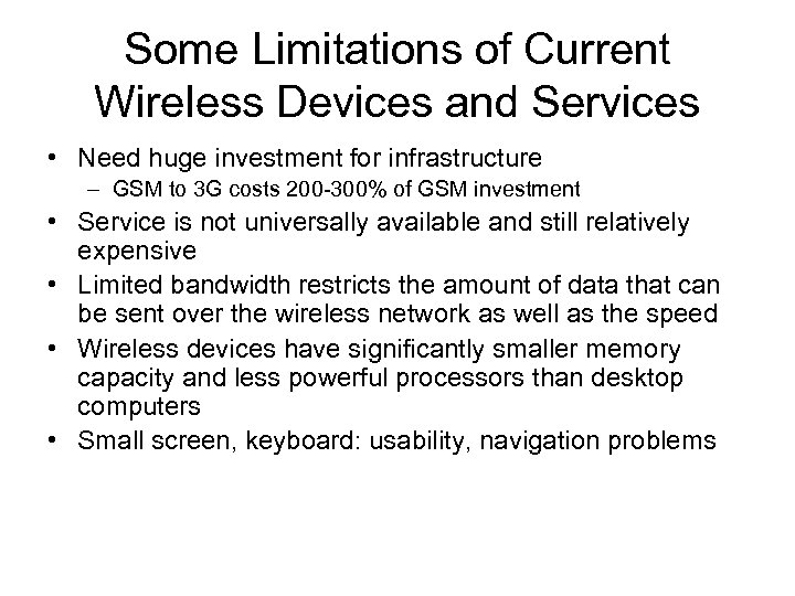 Some Limitations of Current Wireless Devices and Services • Need huge investment for infrastructure