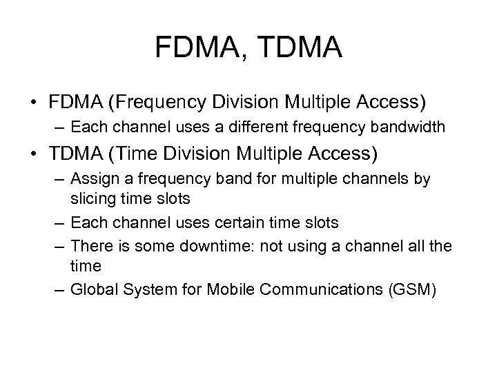 FDMA, TDMA • FDMA (Frequency Division Multiple Access) – Each channel uses a different