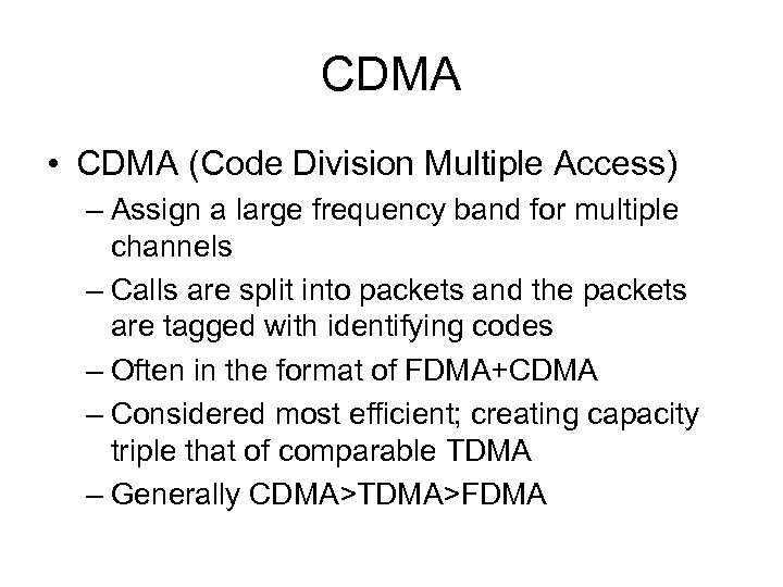 CDMA • CDMA (Code Division Multiple Access) – Assign a large frequency band for