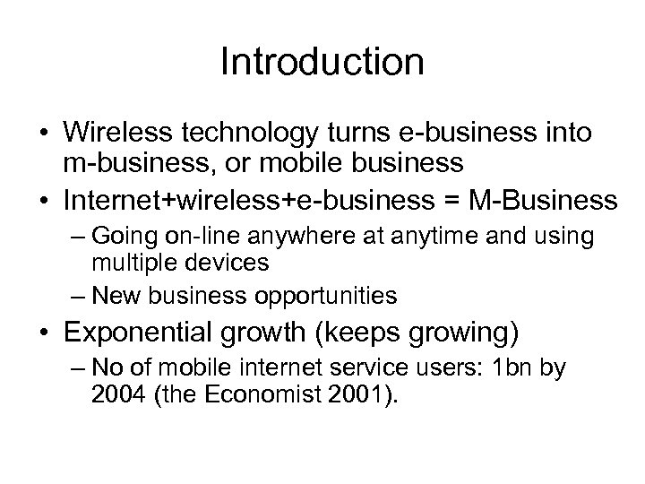 Introduction • Wireless technology turns e-business into m-business, or mobile business • Internet+wireless+e-business =