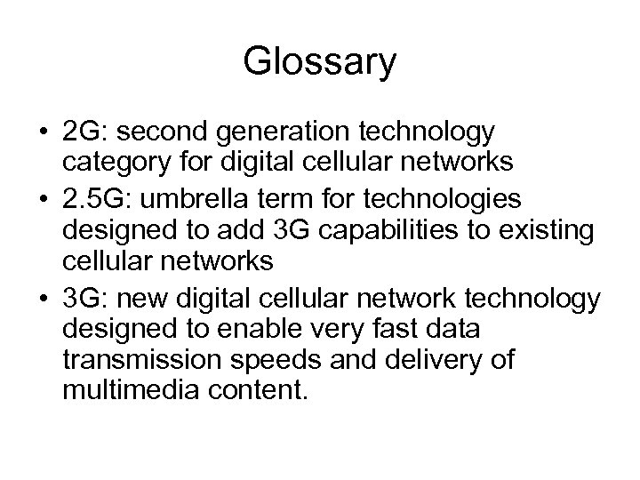 Glossary • 2 G: second generation technology category for digital cellular networks • 2.