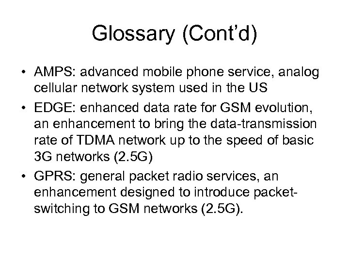 Glossary (Cont'd) • AMPS: advanced mobile phone service, analog cellular network system used in