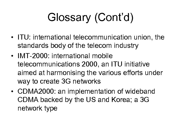 Glossary (Cont'd) • ITU: international telecommunication union, the standards body of the telecom industry