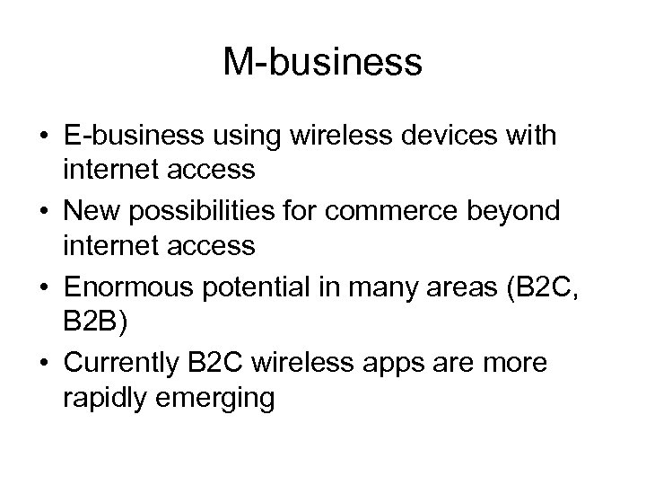 M-business • E-business using wireless devices with internet access • New possibilities for commerce