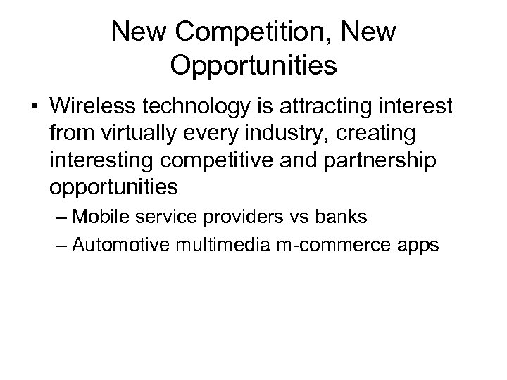 New Competition, New Opportunities • Wireless technology is attracting interest from virtually every industry,