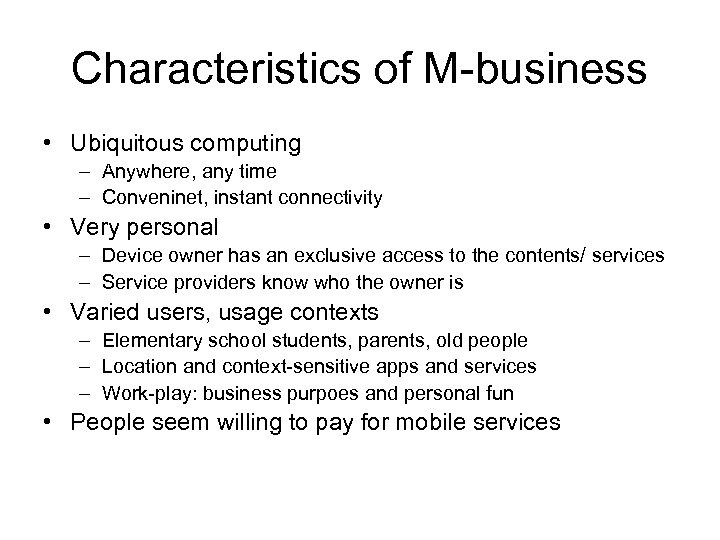 Characteristics of M-business • Ubiquitous computing – Anywhere, any time – Conveninet, instant connectivity