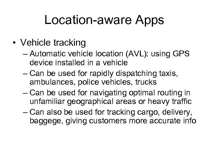 Location-aware Apps • Vehicle tracking – Automatic vehicle location (AVL): using GPS device installed